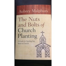 The Nuts and Bolts of Church Planting- A Guide for Starting Any Kind of Church