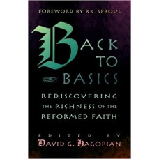 Back to Basics- Rediscovering the richness of the Reformed Faith