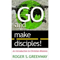 Go and Make Disciples- An Introduction to Christian Missions