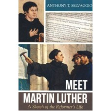 Meet Martin Luther- A sketch of the Reformer's Life