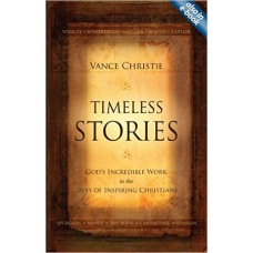 Timeless Stories- God's Incredible Work in the Lives of Inspiring Christians