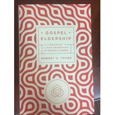 Gospel Eldership- Equipping A New Generation of Servant Leaders