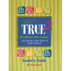 Becoming a True Woman . . . by living in the light of God's Word - Leader's Guide