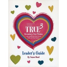 Becoming a True Woman . . . by seeking the Lord with all my heart - Leader's Guide