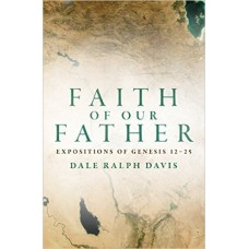 Faith of our Father- Expositions of Genesis 12-25