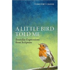 A Little Bird Told Me-  Everyday Expressions From Scripture