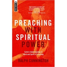 Preaching with Spiritual Power- Calvin's Understanding of Word and Spirit in Preaching