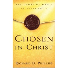 Chosen in Christ: The Glory of Salvation in Ephesians 1