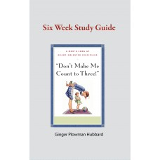 """Don't Make Me Count to Three!"" Six Week Study Guide"