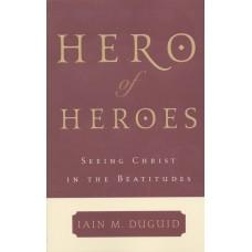 Hero of Heroes: Seeing Christ in the Beatitudes