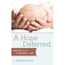 A Hope Deferred: Adoption and the Fatherhood of God
