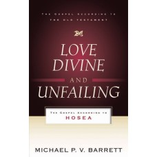 Love Divine Love Unfailing: The Gospel According to Hosea