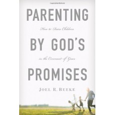 Parenting by God's Promises: How to Raise Children in the Covenant of Grace