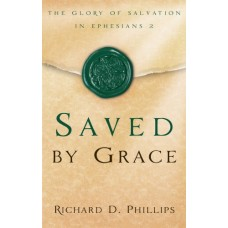 Saved By Grace: The Glory of Salvation in Ephesians 2