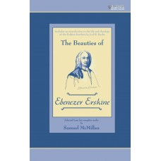 The Beauties of Ebenezer Erskine: Selected from His Complete Works by Samuel McMillan