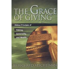 The Grace of Giving: Biblical Principles of Tithing, Generosity, and Wealth
