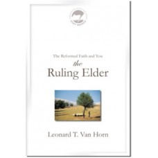 The Reformed Faith and You the Ruling Elder
