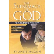 The Supremacy of God in Children's Ministry: A Practical Guide