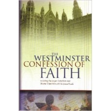 The Westminster Confession of Faith: Including the Larger Catechism and Shorter Catechism with Scripture Proofs