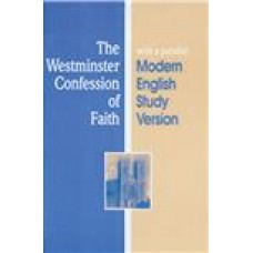 The Westminster Confession of Faith with a parallel Modern English Study Version