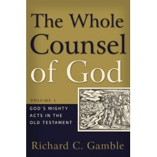The Whole Counsel of God Volume 1: God's Mighty Acts in the Old Testament