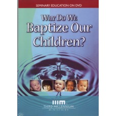 Why do we Baptize Our Children? DVD
